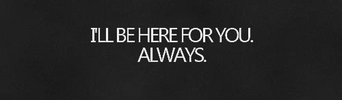 Always be there